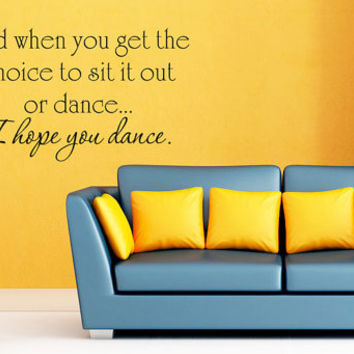 Art Wall Decal Wall Stickers Vinyl Decal Quote - And when you get a choice to sit it out or dance - Motivational Decal