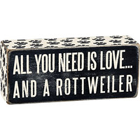 All You Need Is Love... And A ... Mini Wood Box Sign - Black & White for wall hanging, table or desk 6-in x 2-in (Rottweiler)