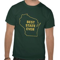 "Wisconsin ""Best State Ever"" Green and Gold T-shirts from Zazzle.com"