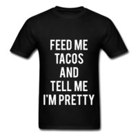 Feed Me Tacos And Tell Me I'm Pretty, Unisex T-Shirt