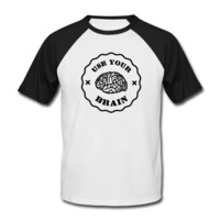 Tee shirt Use Your Brain - Funny Statement / slogan | Spreadshirt