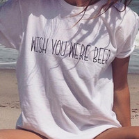 """New Summer fashion women O Neck letter""""WISH YOU WERE BEER"""" short sleeve T-shirt -006-27"""