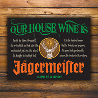 Our House Wine is Jagermeister