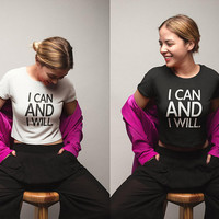 I Can and I Will T-shirt, Motivational Shirt, Tumblr Graphic Tees, Motivational gifts, Workout Motivation - Gym Top - Workout Shirt - Funny