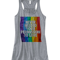 Never Needed Your Permission For Love Flowy Tank Top | Gay Pride Rainbow Flag American Equality Tank Top LGBT Tank Top