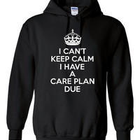 Nursing Hoodie Can't Keep Calm I Have Care Plan Due T Shirt Hoodie Great Nursing shirt Hoodie Nursing School Student Great Christmas Gift
