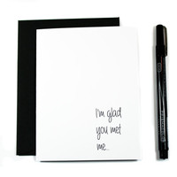 I'm Glad You Met Me. I Love You Card.  Funny Anniversary, Valentine or Birthday Card.  For Him or Her. Boyfriend. Wife. Husband.