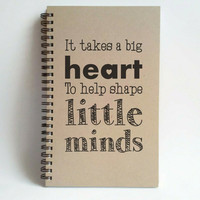 It takes a big heart to shape little minds, 5x8 writing journal, custom spiral notebook, personalized brown kraft memory book, teacher gift