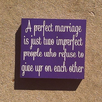 A Perfect Marriage Is Just Two Imperfect People Who Refuse To Give Up On Each Other 6x6 Wood Sign