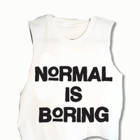 Normal Is Boring Muscle Tee