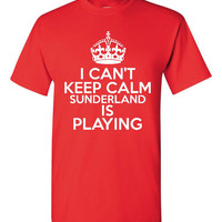 I Can't keep Calm Sunderland Is Playing Tshirt. Ladies and Unisex Styles. Great Gift Ideas. Soccer Fans!!