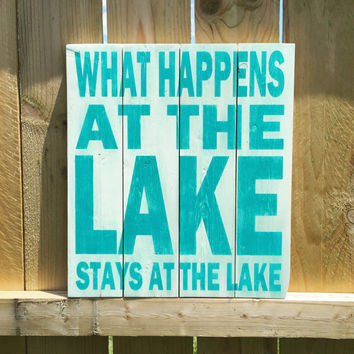What Happens At The Lake Stays At The Lake Wood Sign - Rustic - Shabby - Lake House Decor
