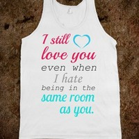 FUNNY I STILL LOVE YOU EVEN WHEN TANK TOP