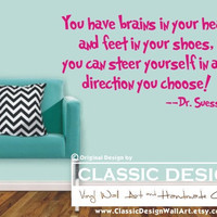 Vinyl Wall Decal - You've got brains in your head and feet in  your shoes, Dr. Suess wall quote