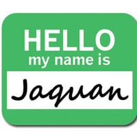 Jaquan Hello My Name Is Mouse Pad