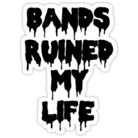 Bands Ruined My Life - Black Letters