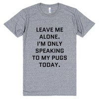 Leave Me Alone. I'm Only Speaking To My Pugs Today. T-shirt (idb020...