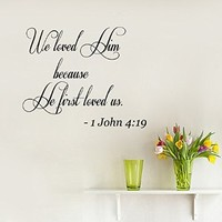 Wall Decals Vinyl Decal Sticker John 4 19 Quote Lord Psalm We Loved Him Because He First Loved Us Home Interior Design Art Murals Bedroom Living Room Dorm Decor