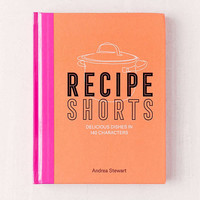 Recipe Shorts: Delicious Dishes in 140 Characters By Andrea Stewart | Urban Outfitters