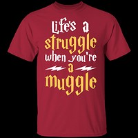 Lifes A Struggle When You're A Muggle T-Shirt