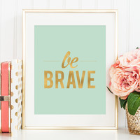 Be Brave Print (More Colors Available!)