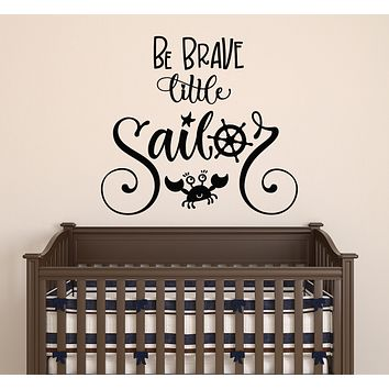 Vinyl Wall Decal Phrase Be Brave Little Sailor Children's Room Stickers Mural 22.5 in x 20.5 in gz127