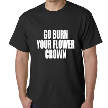 Go Burn Your Flower Crown Mens T-shirt