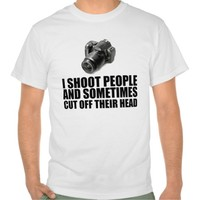 I shoot people and sometimes cut off their head