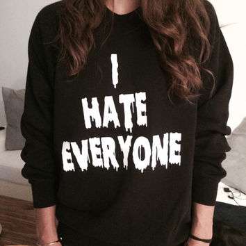 I hate everyone sweatshirt jumper gifts from stupidstyle ...  Cool