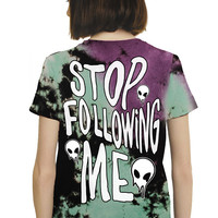 STOP FOLLOWING ME - CUSTOM UNISEX TIE DYE