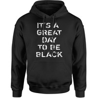 It's A Great Day To Be Black Adult Hoodie Sweatshirt