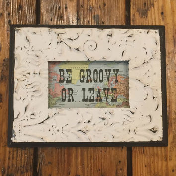 BE GROOVY OR LEAVE FRAME