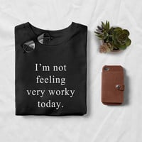 Im not feeling very worky today womens graphic tees tumblr funny t shirts hipster instagram gift for women mens funny tshirts quotes sayings