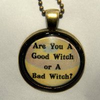Wizard of Oz Witch Quote Necklace. Good Witch Or A Bad Witch. 18 Inch Ball Chain.