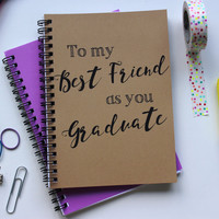 Script Font- To my Best Friend as you Graduate-  5 x 7 journal