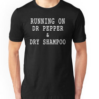 'Running On Dr Pepper And Dry Shampoo' T-Shirt by dogzytee