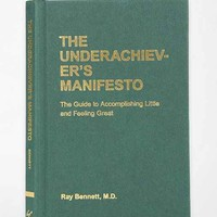 The Underachiever's Manifesto: The Guide To Accomplishing Little And Feeling Great By Ray Bennett  - Assorted One