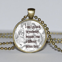 Alice in Wonderland Jewelry - Cheshire Cat Quote Pendant, Book Necklace - I can't go back to yesterday because I was a different person then