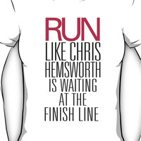 Run like Chris Hemsworth is waiting at the finish line Women's T-Shirt