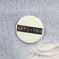 Anti-You 1.25 Inch Pin Back Button Badge