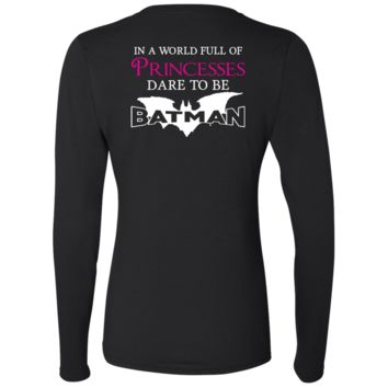 In a World Full Of Princesses, Dare To Be Batman Ladies' Softstyle 4.5 oz. LS T-Shirt