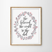 She believed she could so she did Print - Home Decor, Floral, Watercolor Flowers, Home Decor, Office Art, Bedroom Decor
