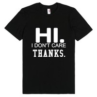 Hi. I don't care thanks tee t shirt-Unisex Black T-Shirt
