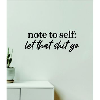 Note to Self Let That Shi Go Quote Wall Decal Sticker Vinyl Art Decor Bedroom Room Boy Girl Namaste Yoga Meditate Buddha