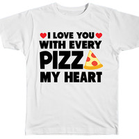 I Love You With Every Pizza My Heart Tshirt