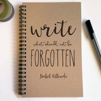 Writing journal, spiral notebook, sketchbook, blank, lined, custom, personalized - Write what should not be forgotten, Isabel Allende quote