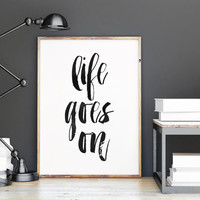 LIFE GOES ON,Life Quote,life Print,Motivational Poster,Inspirational Prints,Typography Print,Wall Art,Printable Quote,Life,Quote Art Print