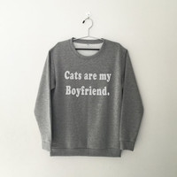 Cats are my boyfriend crewneck sweatshirt for womens teenager jumper funny saying teens fashion graphic tee dope swag student college gifts
