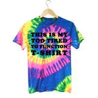 Too Tired To Function Tie Dye T-Shirt