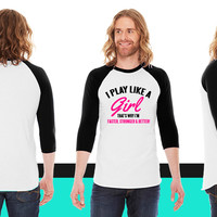 I play like a girl. That's why I'm faster & better American Apparel Unisex 3/4 Sleeve T-Shirt